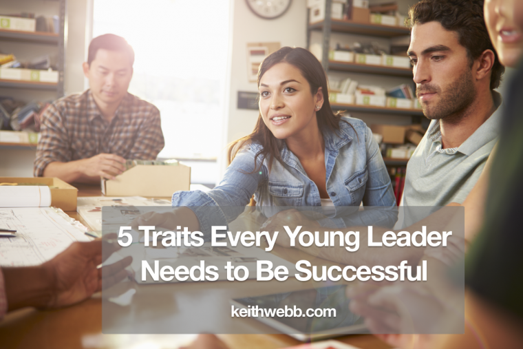 5 Traits Every Young Leader Needs to Be Successful - Keith Webb