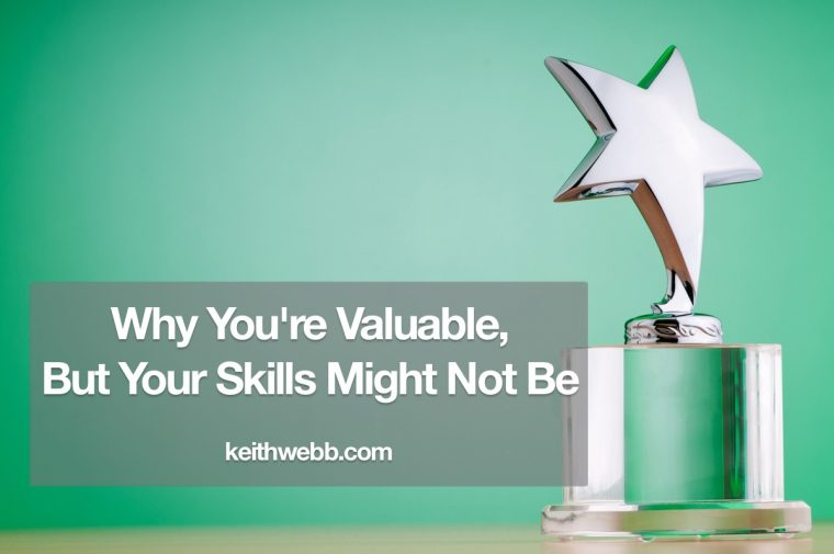 Why You're Valuable, But Your Skills Might Not Be