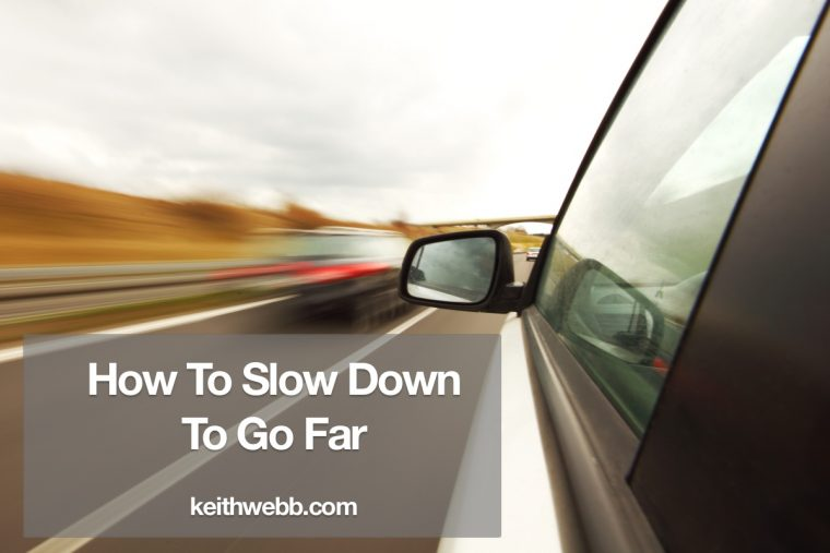 How To Slow Down To Go Far