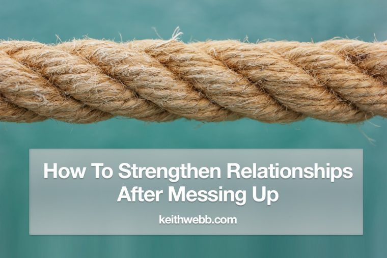 How To Strengthen Relationships After Messing Up