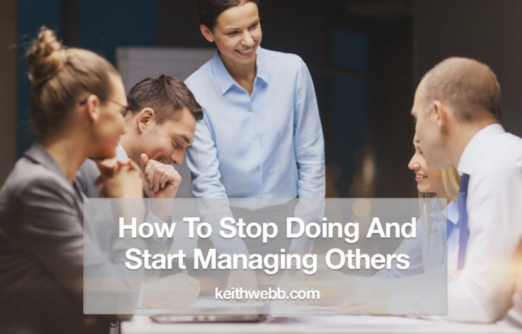 How To Stop Doing And Start Managing Others