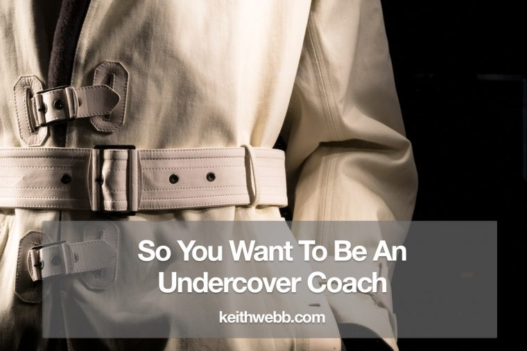 So You Want To Be An Undercover Coach