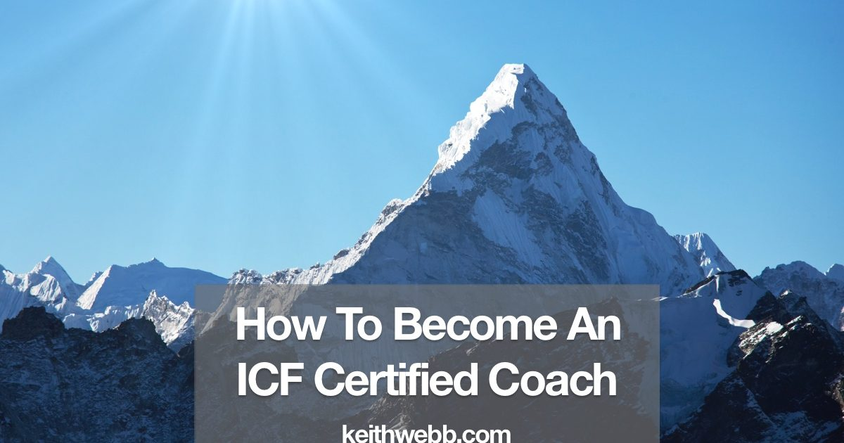 How To Become An Icf Certified Coach Keith Webb
