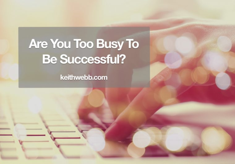 are you too busy to be successful keith webb