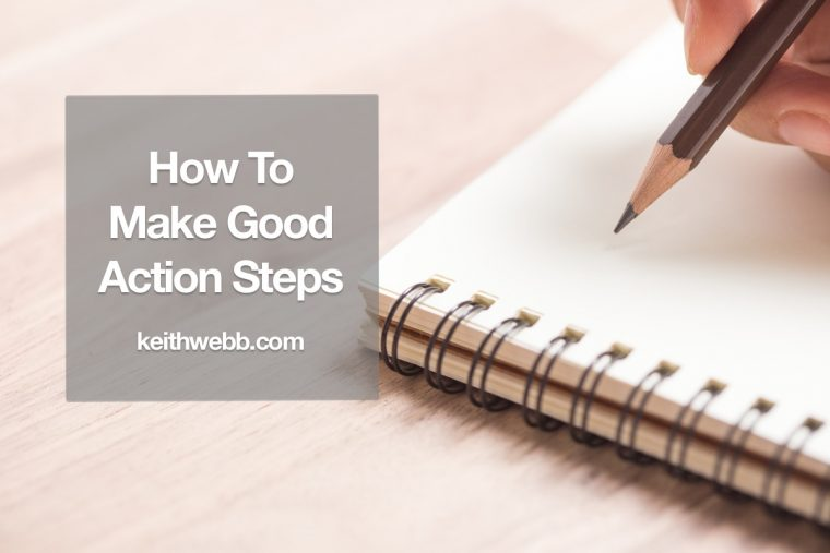 How To Make Good Action Steps Keith Webb