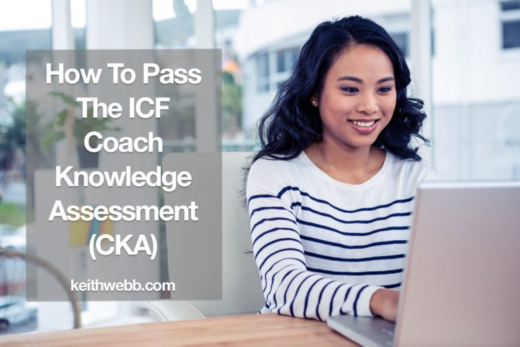 How To Pass The ICF Coach Knowledge Assessment (CKA) - Keith Webb